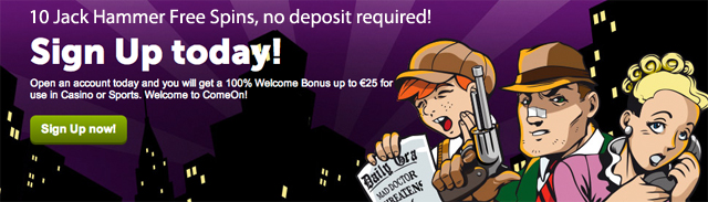 Comeon 10 Jack Hammer Free Spins No Deposit Needed