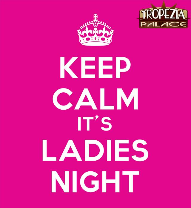 Keep Calm its Ladies Night At Tropezia Palace