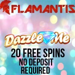 EXCLUSIVE 20 Dazzle Me Slot Free Spins No Deposit Required at Flamantis Casino