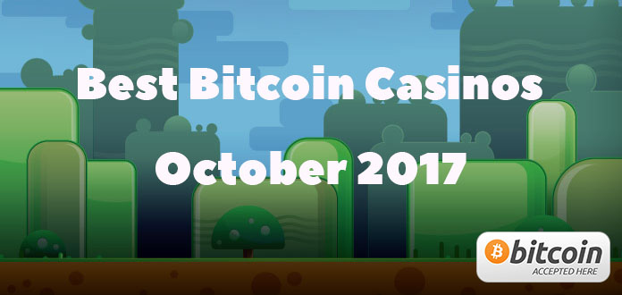 Best Bitcoin Casinos October 2017